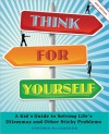 Think for Yourself: A Kid's Guide to Solving Life's Dilemmas and Other Sticky Problems - Cynthia MacGregor