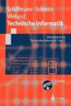 Technische Informatik: Übungsbuch Zur Technischen Informatik 1 Und 2 (Springer Lehrbuch) (German Edition) - Wolfram Schiffmann, Jürgen Weiland, Robert Schmitz
