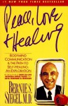 Peace, Love and Healing : Bodymind Communication & the Path to Self-Healing: An Exploration - Bernie S. Siegel