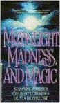 Moonlight, Madness and Magic - Suzanne Forster, Charlotte Hughes, Olivia Rupprecht