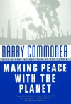 Making Peace With the Planet - Barry Commoner