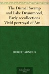 The Dismal Swamp and Lake Drummond, Early recollections Vivid portrayal of Amusing Scenes - Robert Arnold