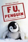 F U, Penguin: Telling Cute Animals What's What - Matthew Gasteier