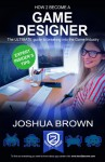 How to Become a Game Designer - Joshua Brown