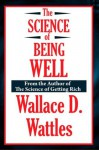 The Science of Being Well (Unabridged Start Publishing LLC) - Wallace D. Wattles