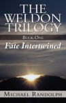 The Weldon Trilogy: Book One - Fate Intertwined - Michael Randolph