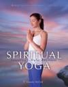 Spiritual Yoga: Awakening to Higher Awareness - Nayaswami Gyandev McCord, Barbara Bingham, Molly Heron, Swami Kriyananda