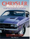 Chrysler Muscle Cars: The Ultimate Guide - Mike Mueller