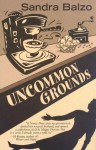 Uncommon Grounds - Sandra Balzo