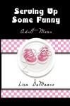 Serving Up Some Funny Serving Up Some Funny - Lisa Demarco