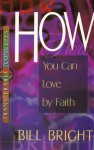 How You Can Love by Faith - Bill Bright