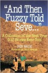 And Then Fuzzy Told Seve...: A Collection of the Best True Golf Stories Ever Told - Don Wade
