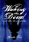 Waking the Dead and Other Horror Stories - Yvette Tan