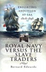 Royal Navy Versus the Slave Traders: Enforcing Abolition at Sea 1808-1898 - Bernard Edwards