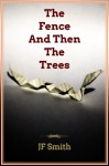 The Fence And Then The Trees - J.F. Smith