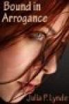 Bound in Arrogance - Julia P. Lynde