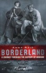 Borderland: A Journey Through The History Of The Ukraine - Anna Reid