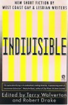 Indivisible: New Short Fiction By West Coast Gay and Lesbian Writers - Terry Wolverton, Robert Drake, Jeane Jacobs, Michael Lassell, Eric Latzky, Bia Lowe, Scott W. Peterson, Robin Podolsky, Lynette Prucha, Rakesh Ratti, Arthur Reker, Trudy Riley, Peter Cashorali, Aleida Rodríguez, Rick Sandford, Jane Thurmond, David Vernon, David Watmough, R