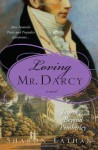 Loving Mr. Darcy: Journeys Beyond Pemberley - Sharon Lathan