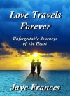 Love Travels Forever - Jaye Frances