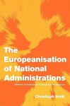 The Europeanisation of National Administrations: Patterns of Institutional Change and Persistence - Christoph Knill, Johan P. Olsen, Andreas F&#155 Llesdal