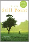 At the Still Point: A Literary Guide to Prayer in Ordinary Time - Sarah Arthur