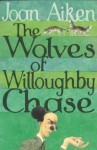 The Wolves Of Willoughby Chase (The Wolves Of Willoughby Chase Sequence) - Joan Aiken