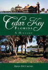 Cedar Key, Florida: A History - Kevin McCarthy