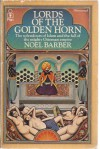 Lords Of The Golden Horn: From Suleiman The Magnificent To Kamal Ataturk - Noel Barber