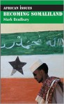 Becoming Somaliland: Reconstructing a Failed State - Mark Bradbury