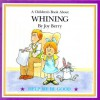 A Children's Book About Whining (Help me Be Good) - Joy Berry, Linda Hanney