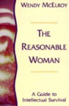 The Reasonable Woman: A Guide to Intellectual Survival - Wendy McElroy