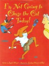 I'm Not Going to Chase the Cat Today! - Jessica Harper