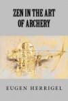 Zen in the Art of Archery - Eugen Herrigel, R. F. C. Hull