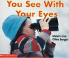 You See with Your Eyes (Scholastic Readers Time-to-Discover) - Melvin A. Berger, Gilda Berger