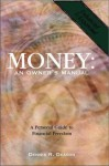 Money : An Owners Manual : A Personal Guide to Financial Freedom (Enhanced & Expanded Edition) - Dennis R. Deaton