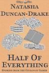 Half of Everything: Stories by Natasha Duncan-Drake From The Wittegen Press Giveaway Games - Natasha Duncan-Drake