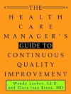 The Health Care Manager's Guide to Continuous Quality Improvement - Wendy Leebov, Clara Jean Ersoz