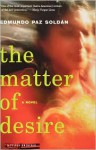 The Matter of Desire: A Novel - Edmundo Paz Soldán, Edmundo Paz Soldán, Lisa Carter