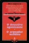 O Detective Agonizante * O Arpoador Maldito - Arthur Conan Doyle