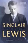 Sinclair Lewis: Rebel from Main Street - Richard R. Lingeman