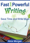 Fast and Powerful Writing - Alice Morgan