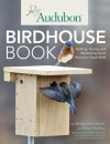 Audubon Birdhouse Book: Building, Placing, and Maintaining Great Homes for Great Birds - Margaret A. Barker, Elissa Wolfson, Chris Willett, Stephen W. Kress