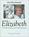 Elizabeth: The Woman and the Queen - Graham Turner