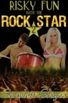 Risky Fun with the Rock Star 2 (rockstar groupie) - Scarlett Skyes