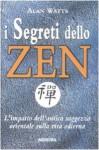 I segreti dello zen. L'impatto dell'antica saggezza orientale sulla vita odierna - Alan Watts, R. Terrone