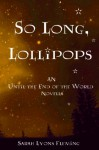 So Long, Lollipops (An Until the End of the World Novella) - Sarah Lyons Fleming