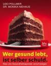 Wer gesund lebt, ist selber schuld: Was uns Gesundheitsapostel verschweigen - Udo Pollmer, Monika Niehaus