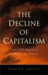 The Decline of Capitalism: Can the Self-Regulated Profits System Survive? - Harry Shutt