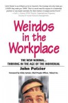 Weirdos in the Workplace: The New Normal...Thriving in the Age of the Individual - John Putzier